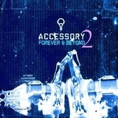 Forever and Beyond 2 by Accessory