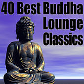 Play & Download 40 Best Buddha Lounge Classics - The Ultimate Chillout, Lounge & Ambient Collection by Various Artists | Napster