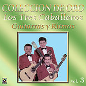 Play & Download Los Tres Caballeros, Coleccion de Oro, Vol. 3 by Los Tres Caballeros | Napster