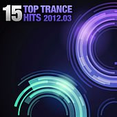 15 Top Trance Hits 2012-03 by Various Artists