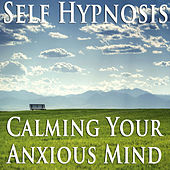 Play & Download Self Hypnosis - Calming Your Anxious Mind by Anxiety Free | Napster