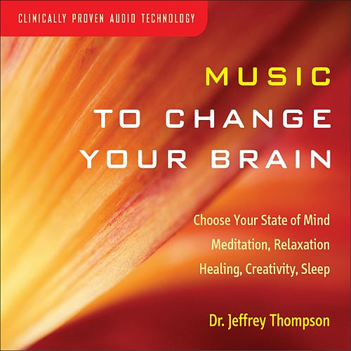 Play & Download Music To Change Your Brain by Dr. Jeffrey Thompson | Napster