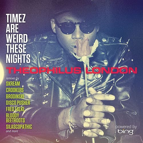 Play & Download Timez Are Weird These Nights Powered by Bing by Theophilus London | Napster