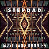 Play & Download Must Land Running by Stepdad | Napster