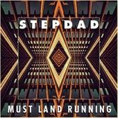 Must Land Running by Stepdad