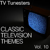 Classic Television Themes Vol. 10 by TV Tunesters