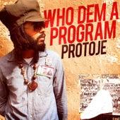 Play & Download Who Dem A Program by Protoje | Napster