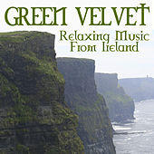 Play & Download Green Velvet - Relaxing Music From Ireland by Various Artists | Napster
