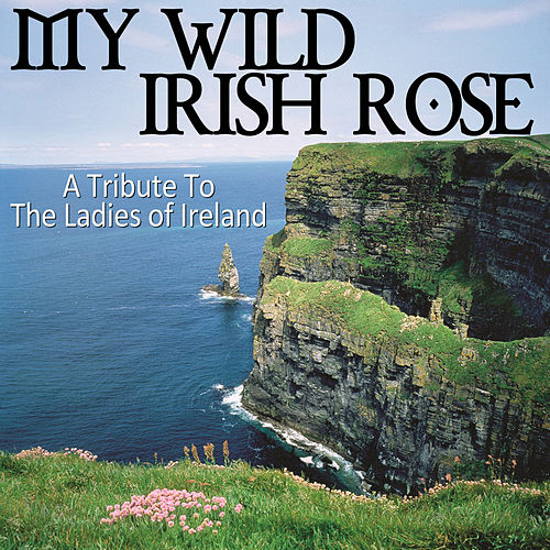 Play & Download My Wild Irish Rose - A Tribute To The Ladies of Ireland by Various Artists | Napster