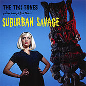 Play & Download Play Songs For The... Surburban Savage by The Tiki Tones | Napster