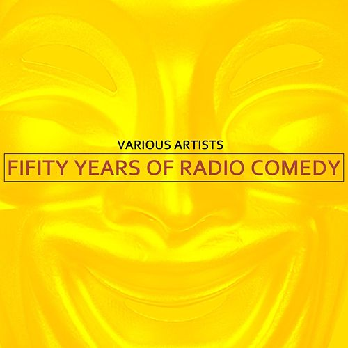 Play & Download Fifty Years Of Radio Comedy by Various Artists | Napster