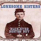 Play & Download Blue Eyed Boston Boy by The Lonesome Sisters | Napster