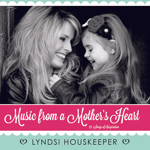 Music from a Mother's Heart by Lyndsi Houskeeper
