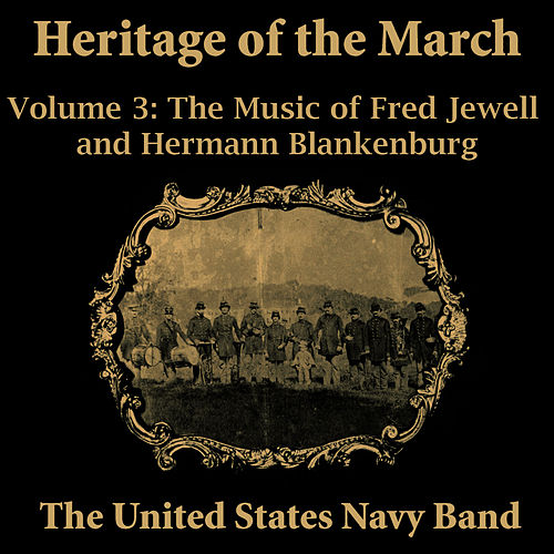 Heritage of the March, Vol. 3 - The Music of Jewell and Blankenburg by Us Navy Band