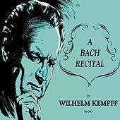 Play & Download A Bach Recital by Wilhelm Kempff | Napster