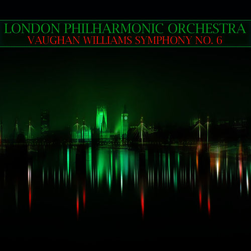 Vaughan Williams Symphony No. 6 by London Philharmonic Orchestra