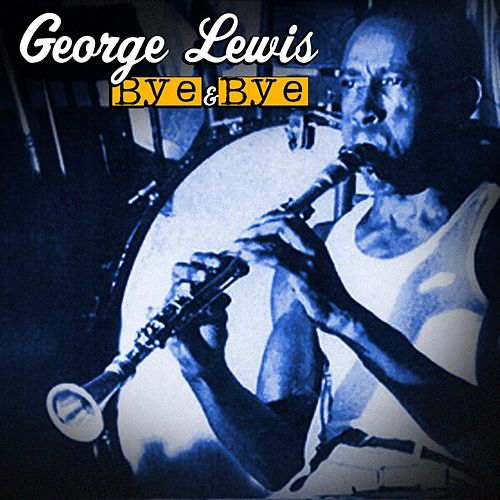 Play & Download Bye & Bye by George Lewis | Napster