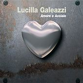 Play & Download Amore e acciaio by Lucilla Galeazzi | Napster