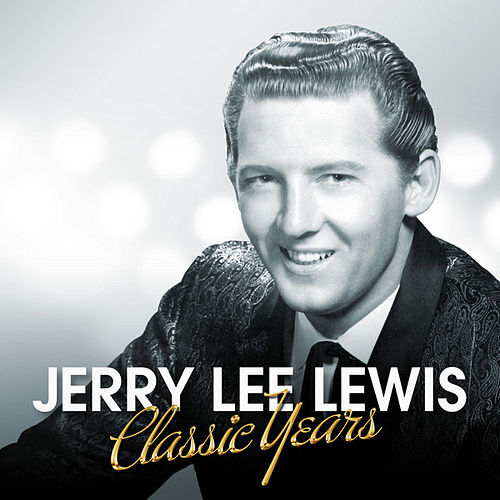 Play & Download Jerry Lee Lewis - Classic Years by Jerry Lee Lewis | Napster