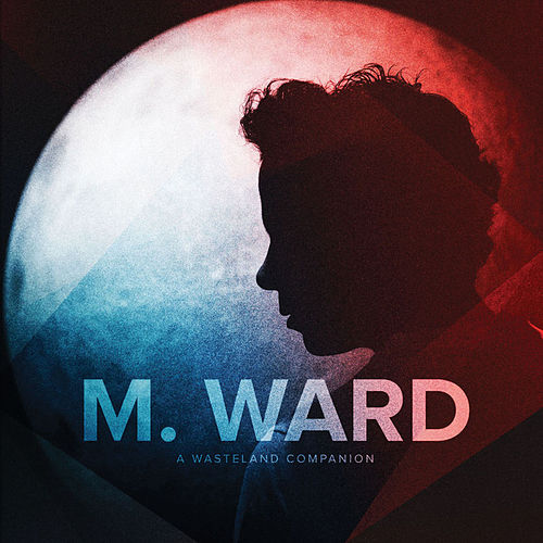 Play & Download A Wasteland Companion by M. Ward | Napster