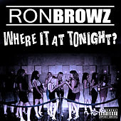Play & Download Where It At Tonight? by Ron Browz | Napster