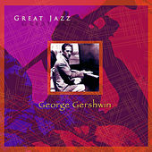 Play & Download George Gershwin Great Jazz by Various Artists | Napster