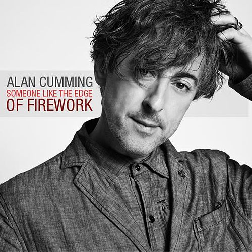 Someone Like the Edge of Firework - Single by Alan Cumming