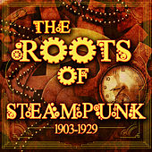 Play & Download The Roots of Steampunk 1903-1929 by Various Artists | Napster
