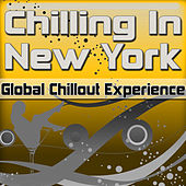 Play & Download Chilling in New York: Global Chillout Experience (Chill Lounge Edition) by Various Artists | Napster