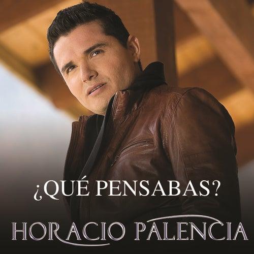 Play & Download ¿Qué Pensabas? by Horacio Palencia | Napster