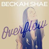 Play & Download Overflow - Single by Beckah Shae | Napster
