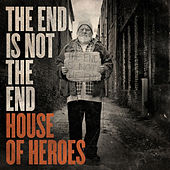 Play & Download The End Is Not the End by House Of Heroes | Napster
