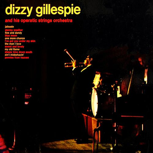 Play & Download Dizzy Gillespie And His Operatic Strings Ochestra by Dizzy Gillespie | Napster