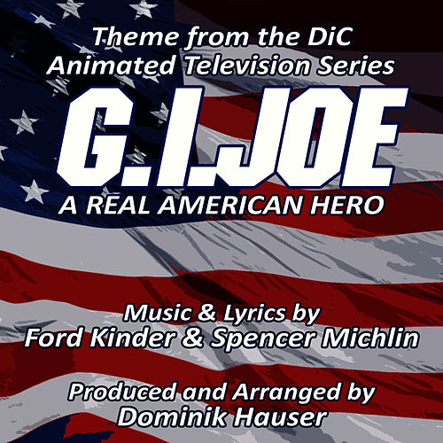 Play & Download G.I. Joe: A Real American Hero - Theme from the DIC Animated Television Series by Dominik Hauser | Napster