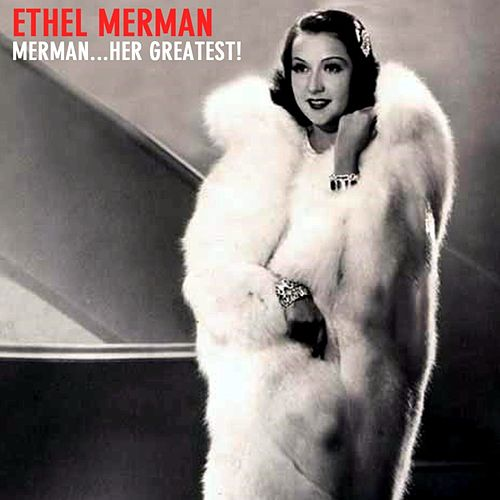 Play & Download Merman...Her Greatest! by Ethel Merman | Napster