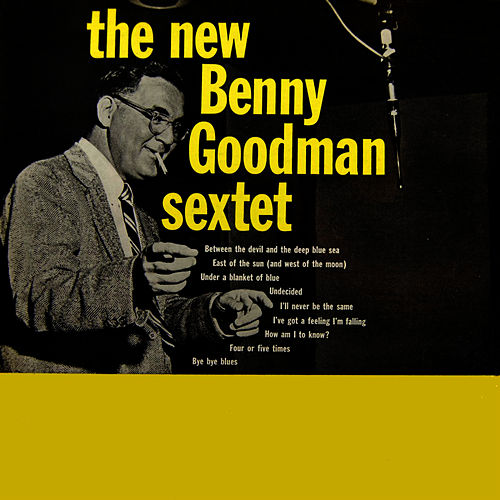 Play & Download The New Benny Goodman Sextet by Benny Goodman | Napster