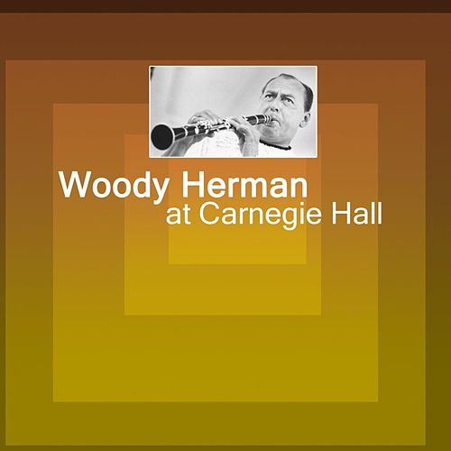 Play & Download At Carneige Hall by Woody Herman | Napster