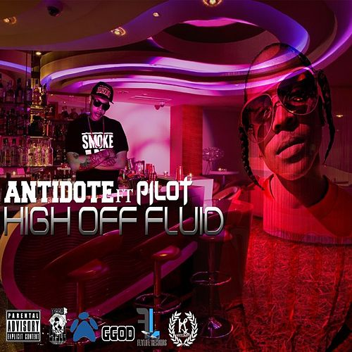 High Off Fluid (feat. Pilot) - Single von Antidote