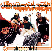 Play & Download Afrociberdelia by Chico Science e Nação Zumbi | Napster