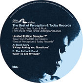 Play & Download Best of Perception & Today Records Sampler: I Keep Asking You Questions b/w Goin To See My Baby by Various Artists | Napster