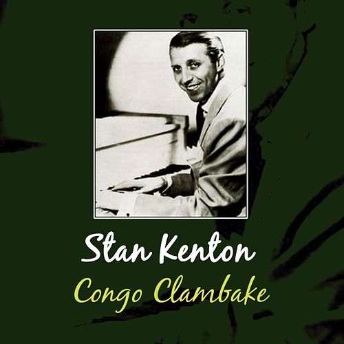 Play & Download Congo Clambake by Stan Kenton | Napster