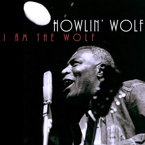 Play & Download I Am The Wolf by Howlin' Wolf | Napster