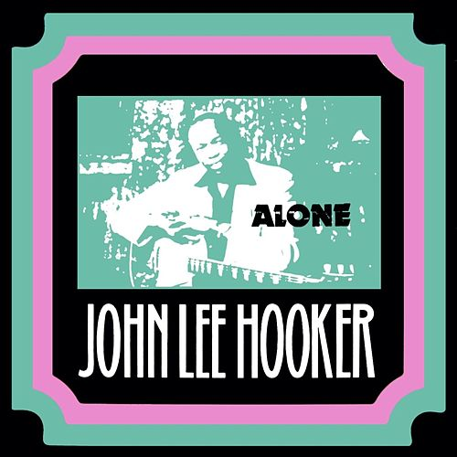 Play & Download Alone by John Lee Hooker | Napster