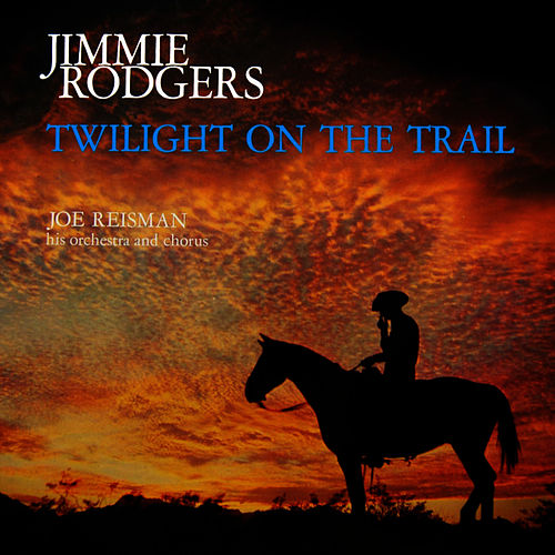 Play & Download Twilight On The Trail by Jimmie Rodgers | Napster