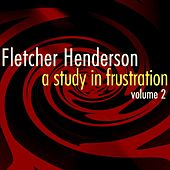 Play & Download A Study In Frustration Volume 2 by Fletcher Henderson | Napster