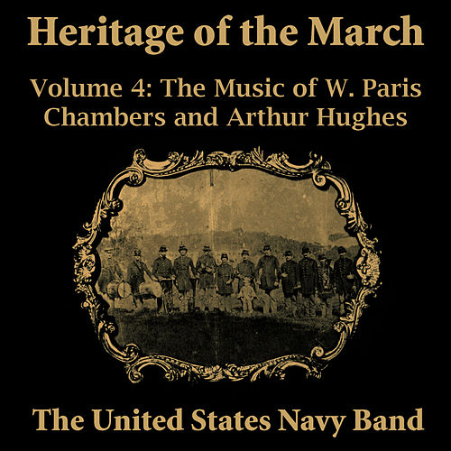 Play & Download Heritage of the March, Vol. 4 - The Music of Chambers and Hughes by Us Navy Band | Napster