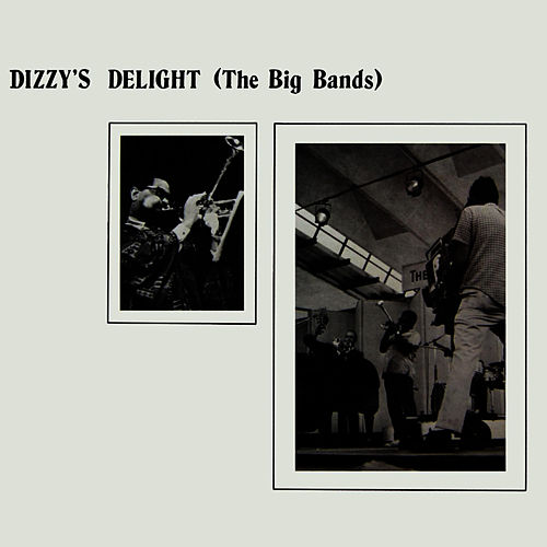 Dizzy's Delight (The Big Bands) by Dizzy Gillespie