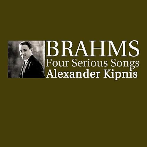 Play & Download Brahms Four Serious Songs by Alexander Kipnis | Napster