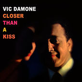Closer Than A Kiss by Vic Damone