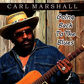 Play & Download Going Back to the Blues by Carl Marshall | Napster